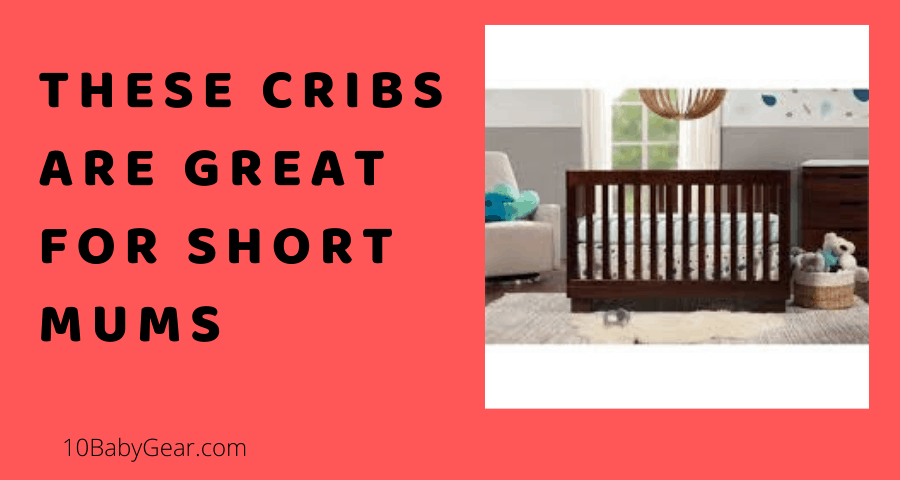 Best cribs for Short mums 2020 list by Ashley at 10babygear
