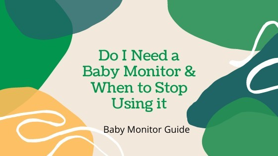 6 Reasons Why You Need a Baby Monitor and When to Stop Using it