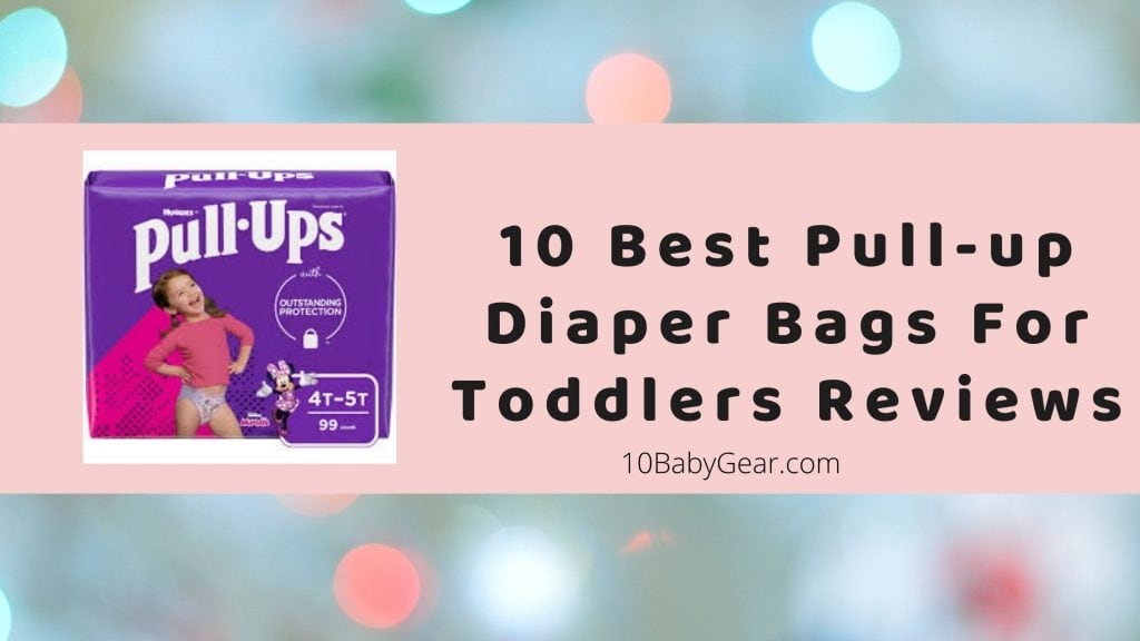 10 Best Pull-up Diaper Bags For Toddlers Reviews