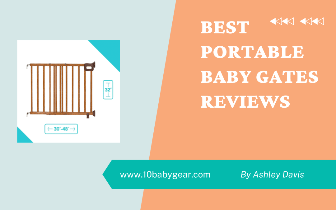 best portable baby gates reviews by ashley davis the editor of 10BabyGear